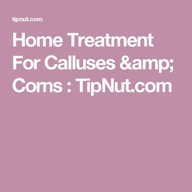 Home Treatment For Calluses & Corns : TipNut.com