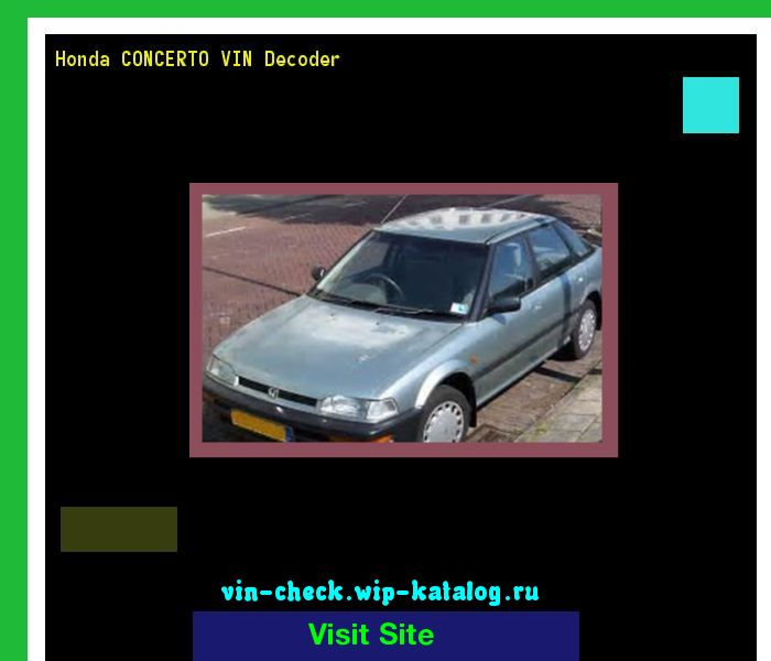 Honda CONCERTO VIN Decoder - Lookup Honda CONCERTO VIN number. 154034 - Honda. Search Honda CONCERTO history, price and car loans.