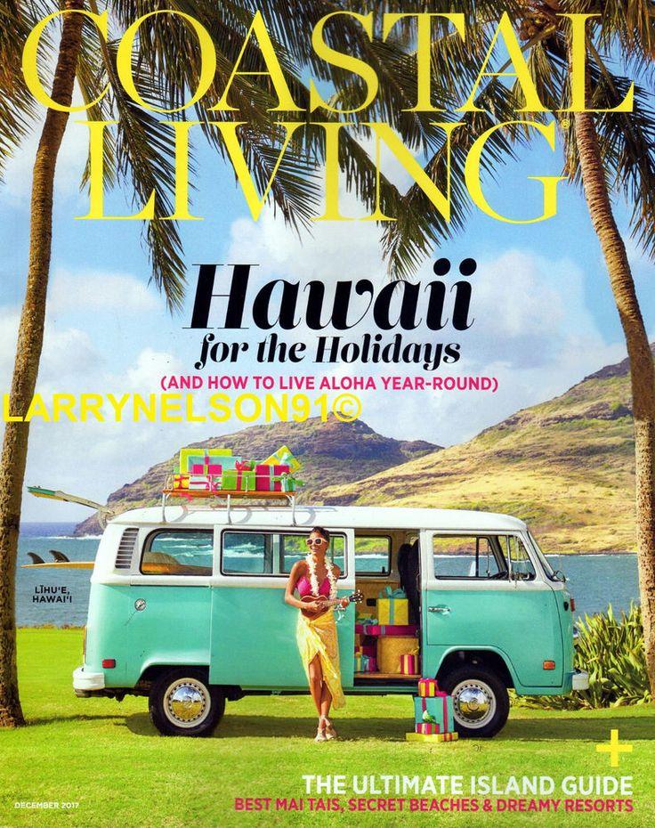 COASTAL LIVING MAGAZINE DECEMBER 2017 HAWAII ULTIMATE ISLAND GUIDE BEST MAI TAIS
