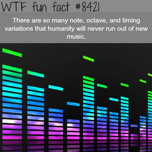 Will humanity ever run out of music? - Sure, the same day we run out of creativity *sarcasm*