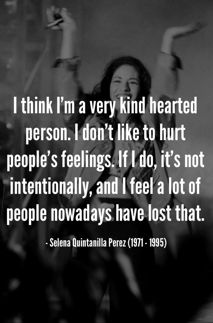Selena Quintanilla - just seen this and empathised straight away, what's wrong with making people feel better about themselves and life, it's definitely a dying art and the world is a sadder place for it