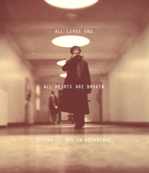All lives end.  All hearts are broken.  Caring is not an advantage.