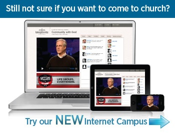 Internet Campus - great to dial in if you're unable to go to church. 6 PM on Saturdays, 11 AM on Sundays