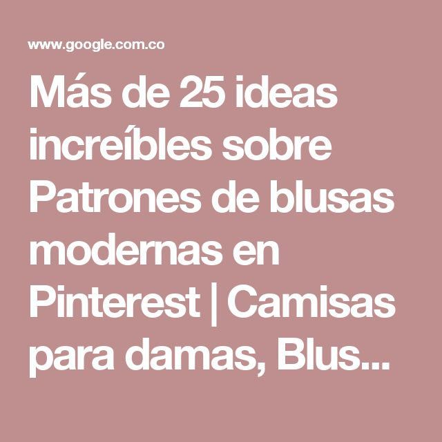 Más de 25 ideas increíbles sobre Patrones de blusas modernas en Pinterest   Camisas para damas, Blusas campesinas moldes y Patrones para blusas