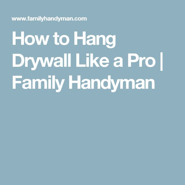 How to Hang Drywall Like a Pro | Family Handyman