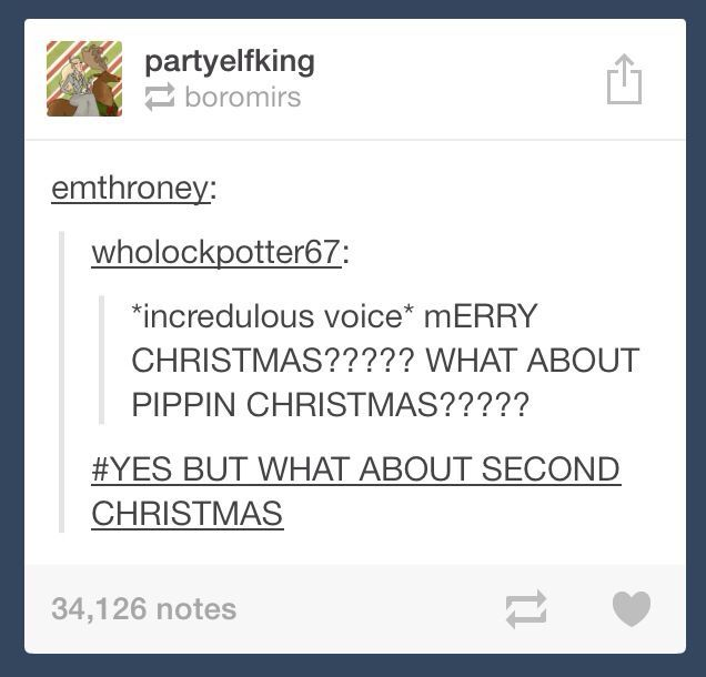 I hereby want to celebrate Pippin Christmas! There's no family parties or responsibilities or anything - you can just lay around and drink as much eggnog as you like (with or without rum)... (SG)