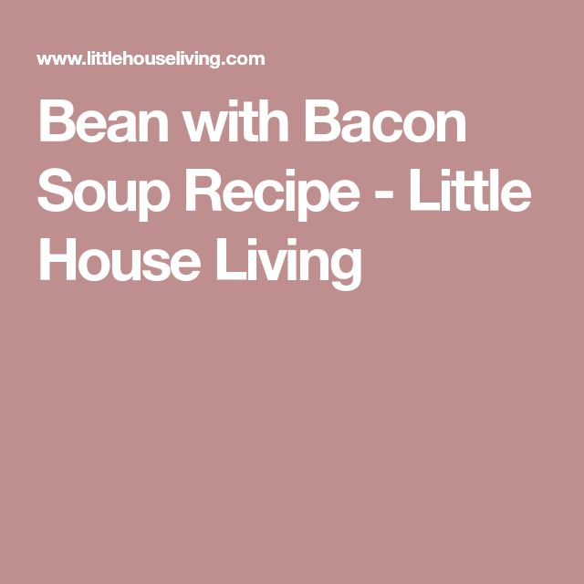 Bean with Bacon Soup Recipe - Little House Living