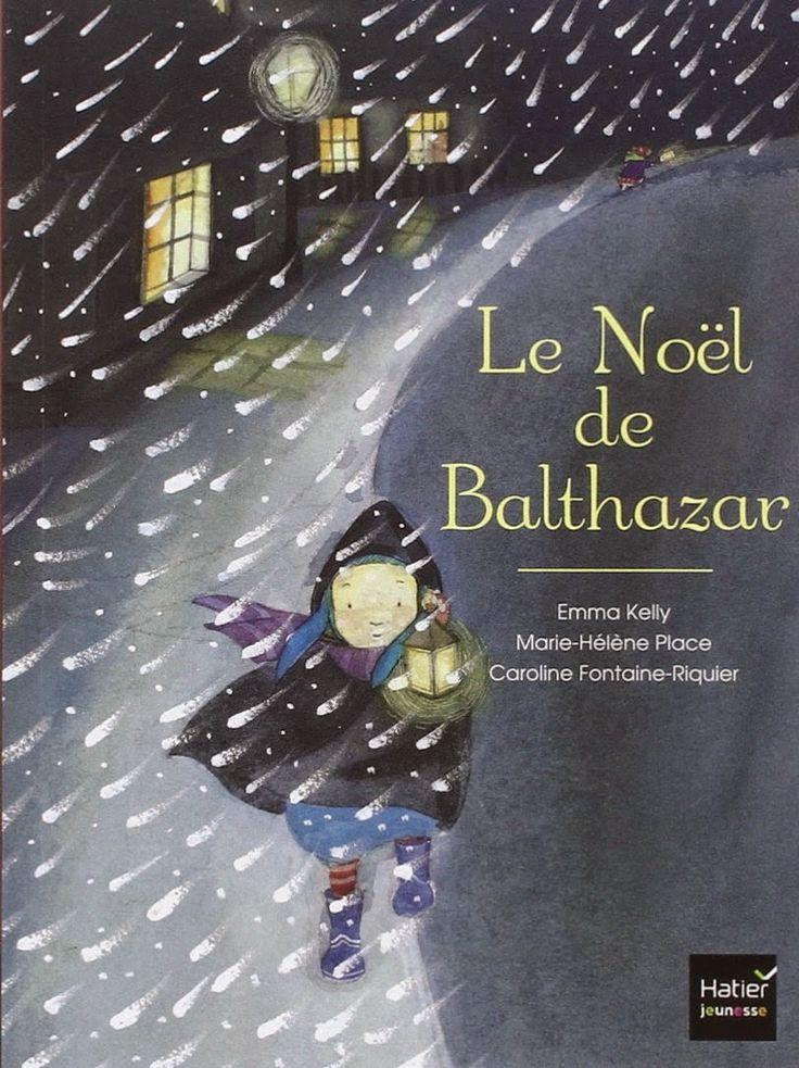 Le Noël de Balthazar, Marie-Hélène Place, Emmy  Kelly, Caroline Fontaine-Riquier, Hatier Jeunesse, 2014.