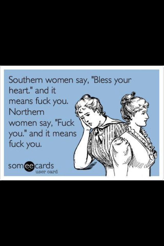 Southern women vs northern women….Sorry for the bluntness of this quote but it couldn't be any more true!