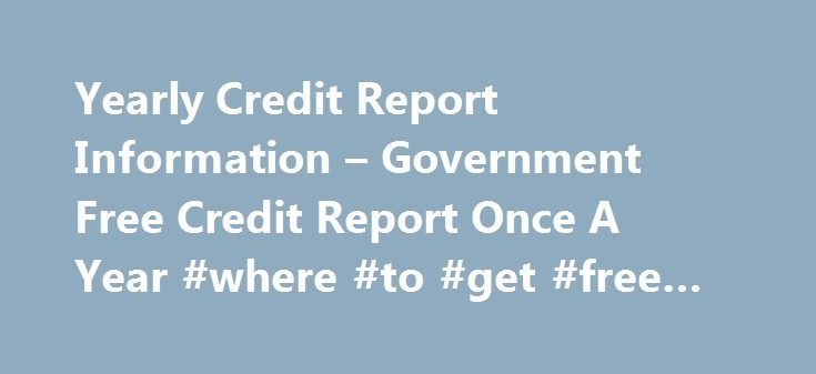 Yearly Credit Report Information – Government Free Credit Report Once A Year #where #to #get #free #credit #score http://credit-loan.remmont.com/yearly-credit-report-information-government-free-credit-report-once-a-year-where-to-get-free-credit-score/  #free government credit report # Government Free Credit Report Once A Year Jul 28th, 2010 You will see PROOF it works a certain way so make a credit inquiries stay on prime of your credit cards a number Identity Theft How Businesses who are…