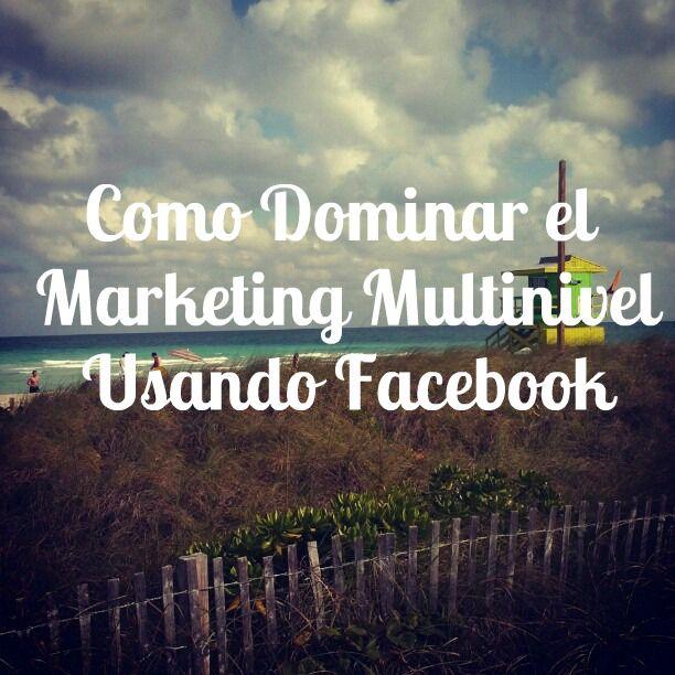 Como Dominar el Marketing Multinivel Usando Facebook