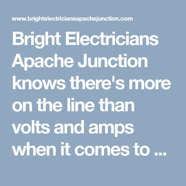 Bright Electricians Apache Junction knows there's more on the line than volts and amps when it comes to electrical repairs. It's your home's security and our professional electricians will help you out. #ApacheJunctionElectrician #ElectricianApacheJunction #ElectricianApacheJunctionAZ #ApacheJunctionElectricians #ElectricianinApacheJunction