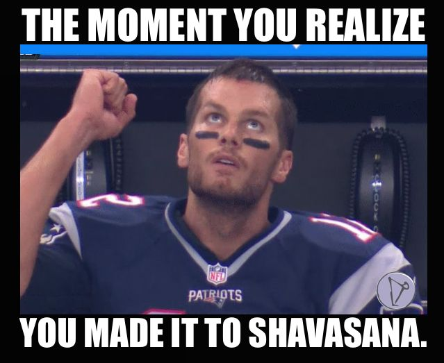 The moment you realize you made it to shavasana.  Tom Brady. New England Patriots. Yoga memes.