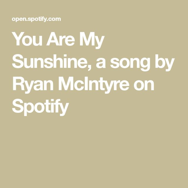 You Are My Sunshine, a song by Ryan McIntyre on Spotify