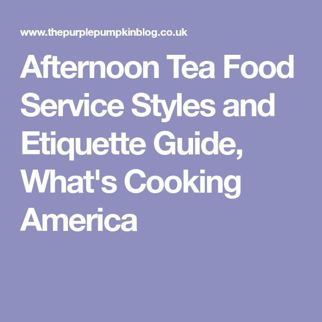 Afternoon Tea Food Service Styles and Etiquette Guide, What's Cooking America