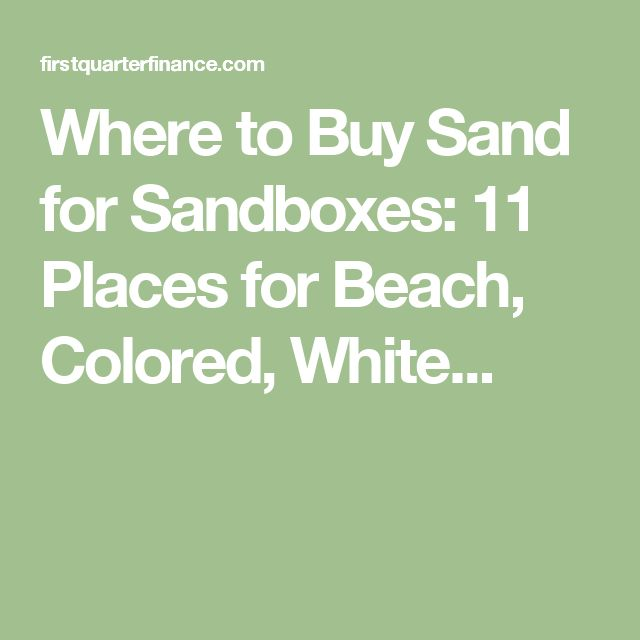 Where to Buy Sand for Sandboxes: 11 Places for Beach, Colored, White...