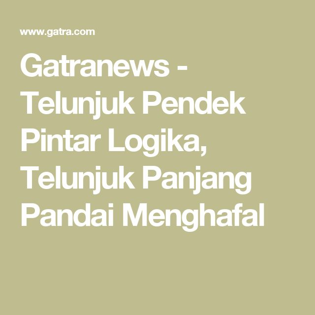 Gatranews - Telunjuk Pendek Pintar Logika, Telunjuk Panjang Pandai Menghafal