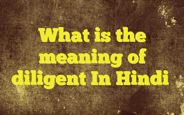 What is the meaning of diligent In Hindi http://www.englishinhindi.com/?p=5714&What+is+the+meaning+of+diligent+In+Hindi  Meaning of  diligent in Hindi  SYNONYMS AND OTHER WORDS FOR diligent  मेहनती→diligent,hardworking,industrious,teachable,pi,painstaking परिश्रमी→assiduous,sedulous,plodding,diligent,hardworking,industrious सावधान→careful,wary,cautious,alert,aware,diligent अध्यवसायी→strenuou..