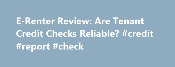 E-Renter Review: Are Tenant Credit Checks Reliable? #credit #report #check http://credit-loan.nef2.com/e-renter-review-are-tenant-credit-checks-reliable-credit-report-check/  #best credit report site # E-Renter Review E-Renter.com If you're a landlord or property manager in the United States, then chances are you would have heard of this tenant screening service. After all, they are one of the most popular tenant screening sites (measured by Alexa) and have been offering tenant background…