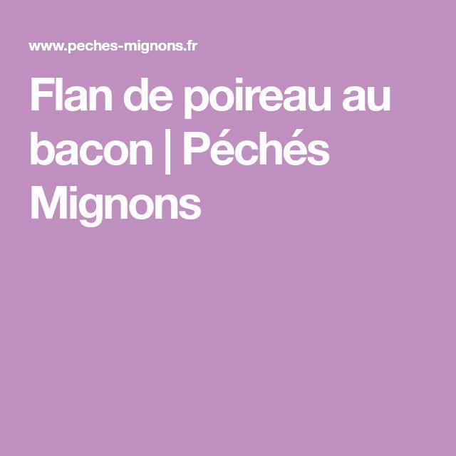 Flan de poireau au bacon | Péchés Mignons