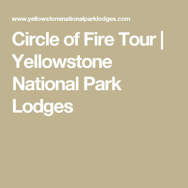Circle of Fire Tour | Yellowstone National Park Lodges