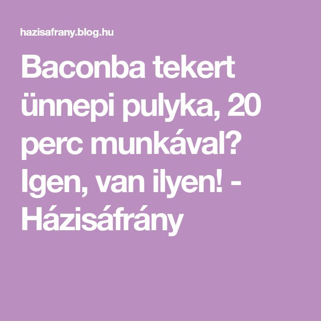 Baconba tekert ünnepi pulyka, 20 perc munkával? Igen, van ilyen! - Házisáfrány