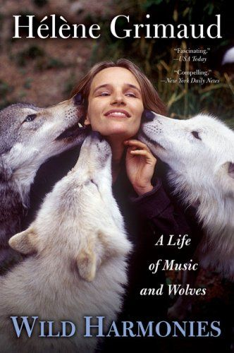 The autobiography of pianist    Helene Grimaud - A Life of Music and Dancing with Wolves!  --Read 6/12--