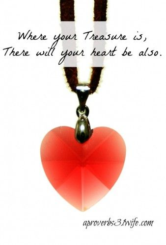 A Treasure of the Heart ~Or Where your Heart is. - A Proverbs 31 Wife