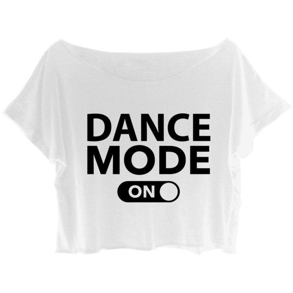 ASA Women's Crop Top Dance T-shirt Quote Dance Mode On Shirt Ballet... (£4.10) ❤ liked on Polyvore featuring tops, shirts, crop tops, crop, ballet tee, crop tee, ballet top, white shirt and crop shirt