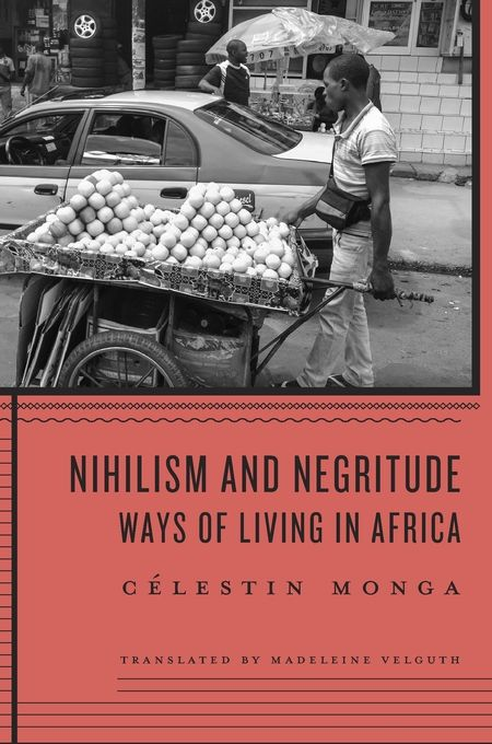 Nihilism and Negritude: Ways of Living in Africa, from Harvard University Press