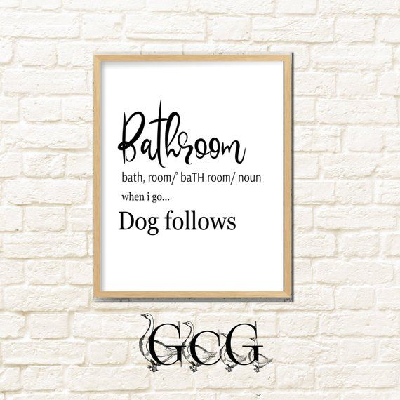 Bathroom Pronunciation Digital Art Print With The Saying When I Go Dog Follows This Funny Bathroom Art Bathroom Art Printables Bathroom Art Bathroom Humor