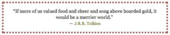 """""""If more of us valued food and cheer and song above hoarded gold, it would be a merrier world."""" - J. R. R. Tolkien #MenusAndMusic"""
