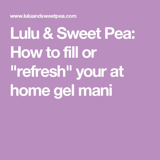 """Lulu & Sweet Pea: How to fill or """"refresh"""" your at home gel mani"""