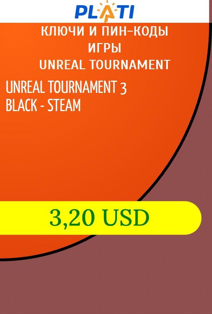 UNREAL TOURNAMENT 3 BLACK - STEAM Ключи и пин-коды Игры Unreal Tournament