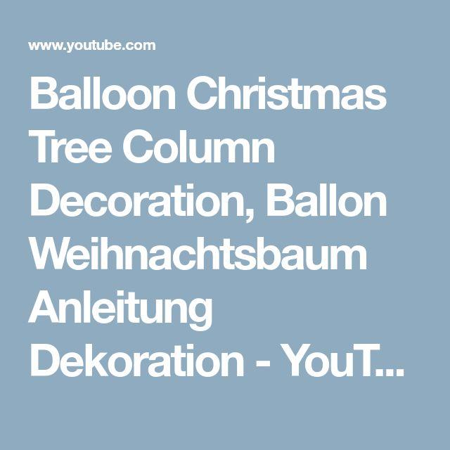Balloon Christmas Tree Column  Decoration, Ballon Weihnachtsbaum Anleitung Dekoration - YouTube