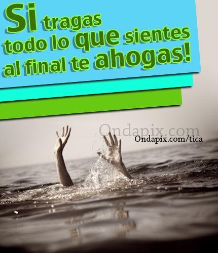 Si tragas todo lo que sientes al final te ahogas! #actitud #sentimientos #tarjetitas #ondapix