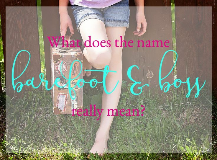 """What does my blog name """"Barefoot & Boss"""" mean? Well, alot of things actually! It not only describes who I am now but also the life that I want to build."""