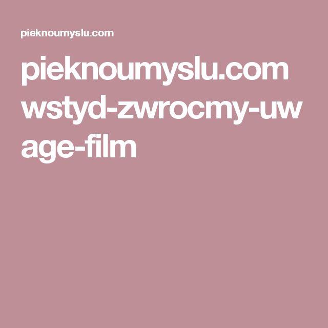 pieknoumyslu.com wstyd-zwrocmy-uwage-film