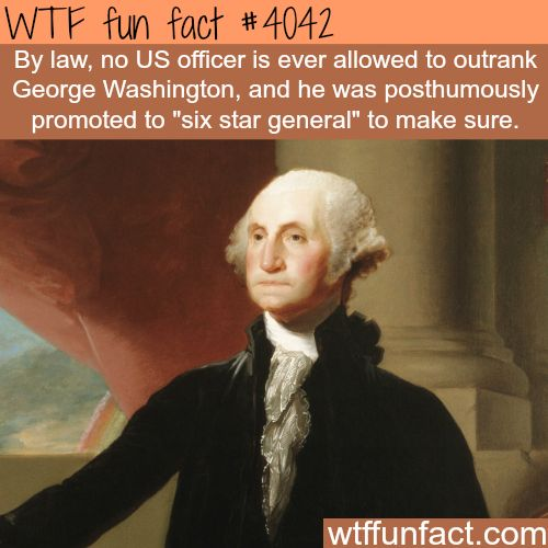 No one is allowed to outrank George Washington - WTF fun facts
