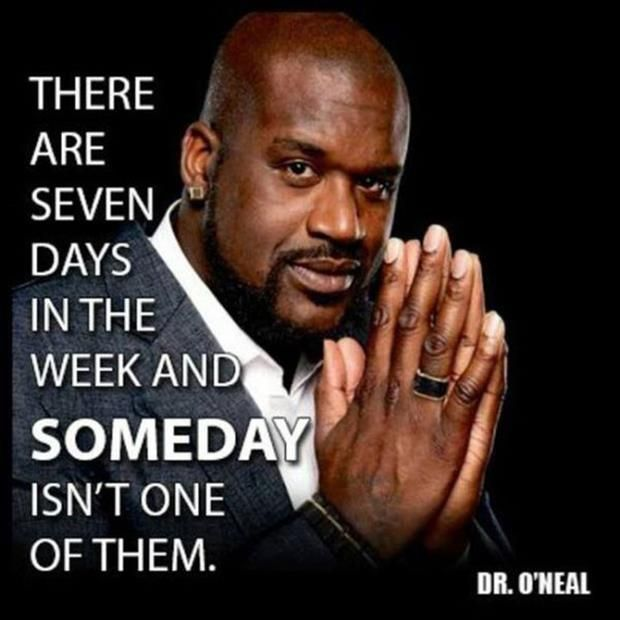 """""""There are seven days in the week and SOMEDAY isn't one of them."""" ~Dr O'Neal #quote #dsd #singlemoms #sahm #wahm"""