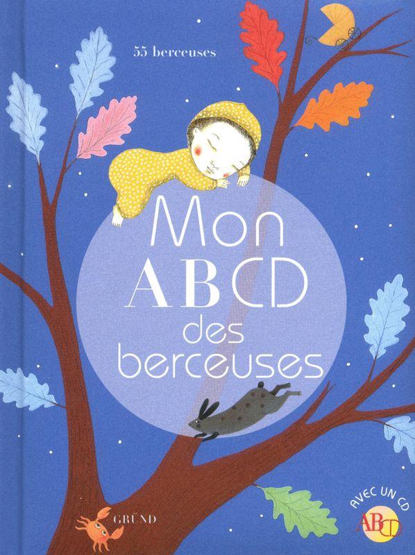 Mon ABCD des berceuses de Françoise TENIER - Mon ABCD - Petite enfance - Jeunesse Editions Gründ Jeunesse