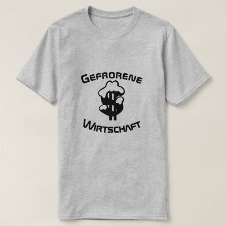 Gefrorene Wirtschaft, frozen economy in German T-Shirt - click/tap to personalize and buy