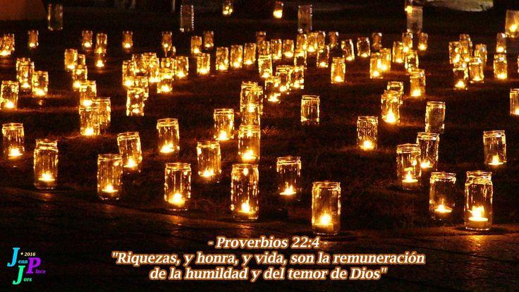 """– Proverbios 22:4 – """"Riquezas, y honra, y vida, son la remuneración de la humildad y del temor de Dios"""""""