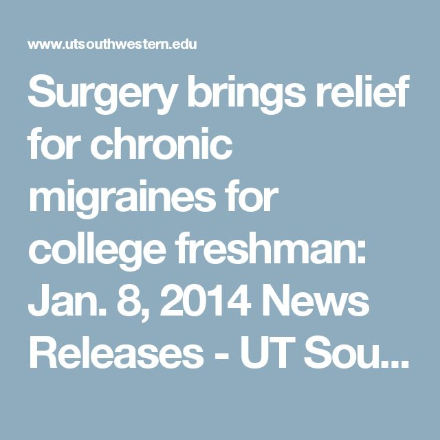 Surgery brings relief for chronic migraines for college freshman: Jan. 8, 2014 News Releases - UT Southwestern, Dallas, Texas