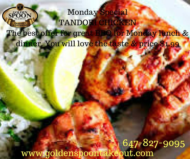 Monday Special TANDORI CHICKEN The best offer for great BBQ for Monday lunch & dinner. You will love the taste & price $1.99 www.goldenspoontakeout.com 647-827-9095