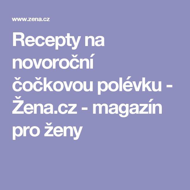 Recepty na novoroční čočkovou polévku - Žena.cz - magazín pro ženy