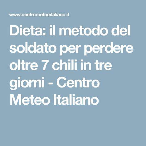 Dieta: il metodo del soldato per perdere oltre 7 chili in tre giorni - Centro Meteo Italiano