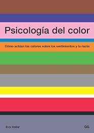 HELLER, Eva 2004 Psicología del Color, Cómo actúan los colores sobre los sentimientos y la razón; Barcelona, Editorial Gustavo Gili  En PDF: http://rrodriguezb.files.wordpress.com/2013/03/psicologia-del-color-de-eva-heller.pdf
