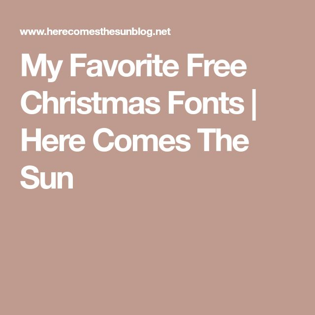 My Favorite Free Christmas Fonts | Here Comes The Sun
