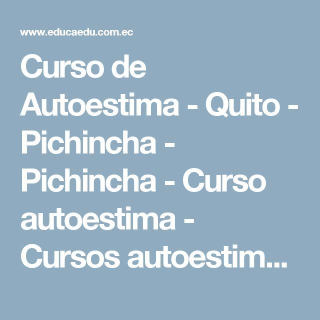 Curso de Autoestima - Quito - Pichincha - Pichincha - Curso autoestima - Cursos autoestima - Autoestima de escudo - Centro de autoestima - I26781